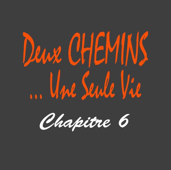 Roman Deux Chemins... Une Seule Vie Chapitre 6 du romancier Gilles Deschamps